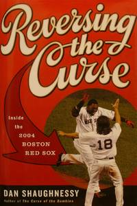 Reversing the Curse: Inside the 2004 Boston Red Sox