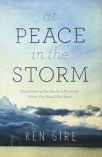 At Peace in the Storm: Experiencing the Savior's Presence When You Need Him Most by Ken Gire - Paperback - 2014-01-07 - from Books Express and Biblio.com