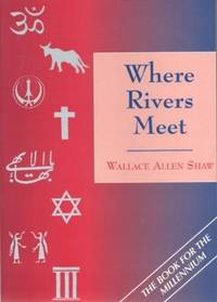 Where Rivers Meet: The Search for Peace with Justice from Primal Man to  the Present Day