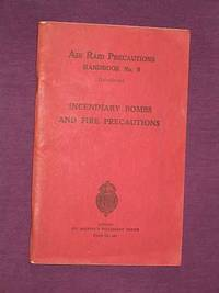 Incendiary Bombs and Fire Precautions. Air Raid Precautions Handbook No. 9