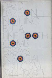 image of Nothing but a Fine Tooth Comb Essays in Social Criticism, 1944-1969