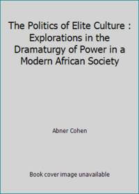The Politics of Elite Culture : Explorations in the Dramaturgy of Power in a Modern African Society