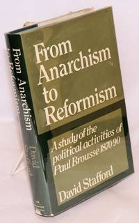 From anarchism to reformism; a study of the political activities of Paul Brousse within the First International and the French socialist movement 1870-90