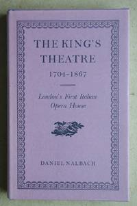 The King's Theatre 1704-1867. London's First Italian Opera House.