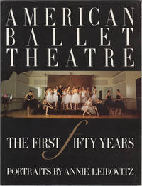 American Ballet Theatre. The First Fifty Years. Portraits by Annie Leibovitz