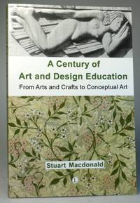 A Century of Art and Design Education. From Arts and Crafts to Conceptual Art