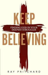 image of Keep Believing : Finding God in Your Deepest Struggles (2019 Edition)