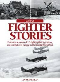 USAAF Fighter Stories: Dramatic accounts of US fighter pilots in training and combat over Europe in the Second World War by Ian McLachlan - Hardcover - 2012-08-06 - from Books Express (SKU: 0857332279)