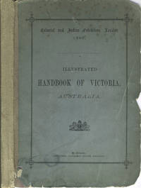 Illustrated Handbook of Victoria, Australia.  Colonial and Indian Exhibition, London 1886