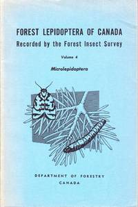 Forest Lepidoptera of Canada Recorded by the Forest Insect Survey:  VOLUME 4: Microlepidoptera