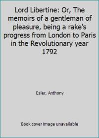 image of Lord Libertine: Or, The memoirs of a gentleman of pleasure, being a rake's progress from London to Paris in the Revolutionary year 1792