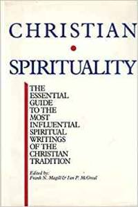 Christian Spirituality: The Essential Guide to the Most Influential Spiritual Writings of the...