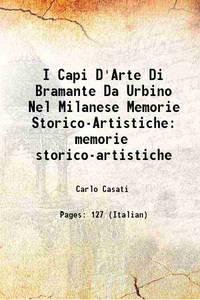 I Capi D'Arte Di Bramante Da Urbino Nel Milanese Memorie Storico-Artistiche memorie...