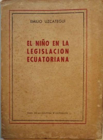 1955. UZCATEGUI, Emilio. EL NINO EN LA LEGISLACION ECUATORIAN. Quito, : Casa De La Cultura, . 8vo., ...