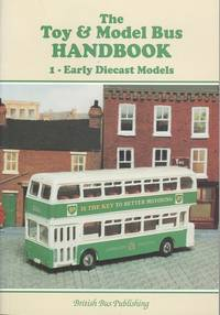 The Toy & Model Bus Handbook Volume 1 - Early Diecast Models