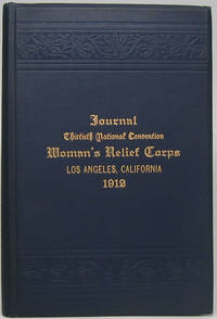 Journal of the Thirtieth National Convention of the Woman's Relief Corps -- Auxiliary to the Grand Army of the Republic Los Angeles, Cal. September 11, 12 and 13 1912