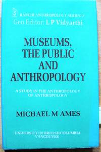 Museums, the Public and Anthropology: A Study in the Anthropology of Anthropology