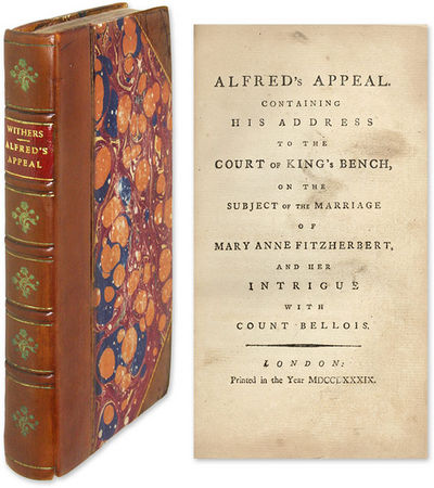 1789. The Prince of Wales's Clandestine Marriage . Alfred's Appeal. Containing His Address to the Co...