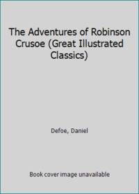 The Adventures of Robinson Crusoe (Great Illustrated Classics) by  Daniel Defoe - Paperback - 2008 - from ThriftBooks and Biblio.com