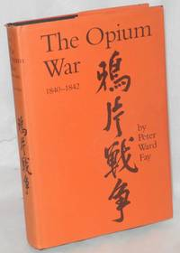 The opium war: 1840 - 1842; Barbarians in the Celestial Empire in the early part of the nineteenth century and the war by which they forced her gates ajar