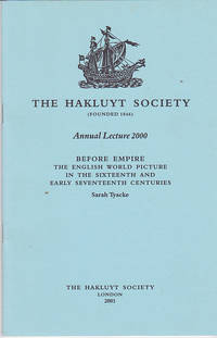 Before Empire: The English World Picture In the Sixteenth and Seventeenth Centuries (The Annual Hakluyt Society Lecture 2000)