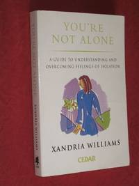 You're Not Alone: A Guide to Understanding and Overcoming Feelings of Isolation