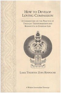 How to Develop Loving Compassion: A commentary on the practice of thought transformation and Bodhicitta in everyday life