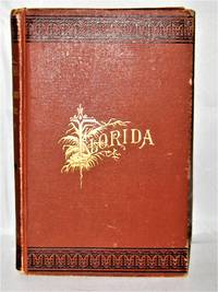 image of Florida: Its Scenery, Climate, and History, Being a Complete Hand Book and Guide.
