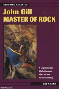 John Gill Master of Rock: A Lighthearted Walk Through His Life and Rock Climbing