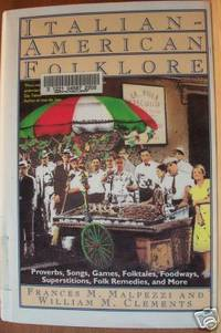 ITALIAN-AMERICAN FOLKLORE Proverbs, Songs, Games, Folktales, Foodways,  Superstitions, Folk Remedies & More