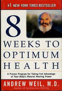 Eight Weeks to Optimum Health  A Proven Program for Taking Full Advantage  of Your Body's...