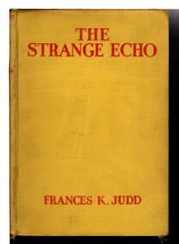 THE STRANGE ECHO: Kay Tracey Mystery #2. by  Frances K Judd - Hardcover - (1934.) - from Bookfever.com, IOBA (SKU: 73955)