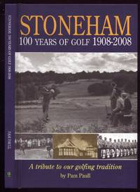 Stoneham: 100 Years of Golf 1908-2008. A Tribute to Our Golfing Tradition