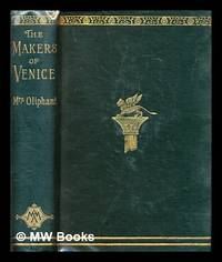 image of The makers of Venice : doges, conquerors, painters, and men of letters