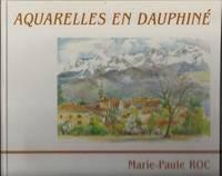 AQUARELLES EN DAUPHINE. TEXTE DE MICHELE CHARRON.