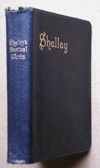 The Poetical Works of Percy Bysshe Shelley. Reprinted from the Early Editions. With Memoir, Explanatory Notes, Etc.
