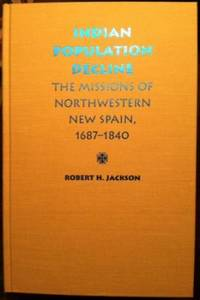 Indian Population Decline : The Missions of Northwestern New Spain  1687 1840.