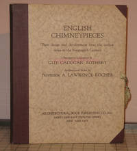 English Chimney-Pieces: Their Design and Development From the Earliest Times to the Nineteenth Century