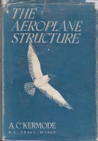 The Aeroplane Structure   The Design and Purpose of the Parts of an Aeroplane Explained in Simple Language.