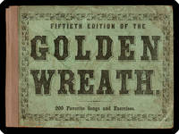 The golden wreath; a choice collection of favorite melodies, designed for the use of schools, seminaries, select classes, etc.. Also, a complete course of elementary instruction, upon the Pestalozzian system, with numerous exercises for practice.