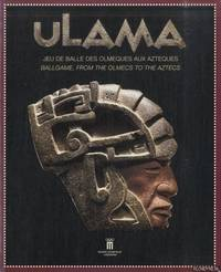 Ulama. Jeu de balle des Olmeques aux Azteques / Ulama. Ballgame from the Olmecs to the Aztecs
