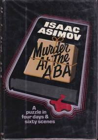 Murder at the ABA: A Puzzle in Four Days and Sixty Scenes by  Isaac Asimov - First Edition - 1976 - from Clausen Books, RMABA and Biblio.com