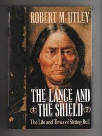THE LANCE AND THE SHIELD.  The Life and Times of Sitting Bull
