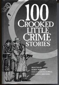 100 Crooked Little Crime Stories by  Stefan R. Dziemianowicz & Martin H. Greenberg (editors)  Robert - First Edition - 1994 - from E Ridge fine Books and Biblio.co.uk