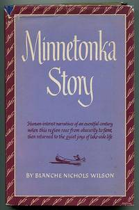 Minnetonka Story: A series of stories covering Lake Minnetonka\'s years from canoe to cruiser