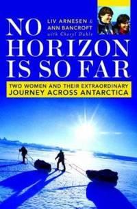 No Horizon Is So Far : Two Women and Their Extraordinary Journey Across Antarctica