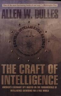 image of The Craft of Intelligence : America's Legendary Spy Master on the Fundamentals of Intelligence Gathering for a Free World