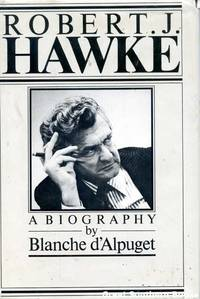 Robert J. Hawke: A Biography