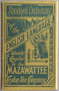 Abridged dictionary of the English language specially compiled for the Mazawattee Ceylon Tea Company ... Fifth edition [cover title]