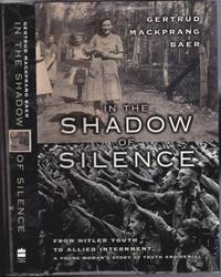 In the Shadow of Silence:  From Hitler Youth to Allied Internment a Young Woman's Story of Truth and Denial